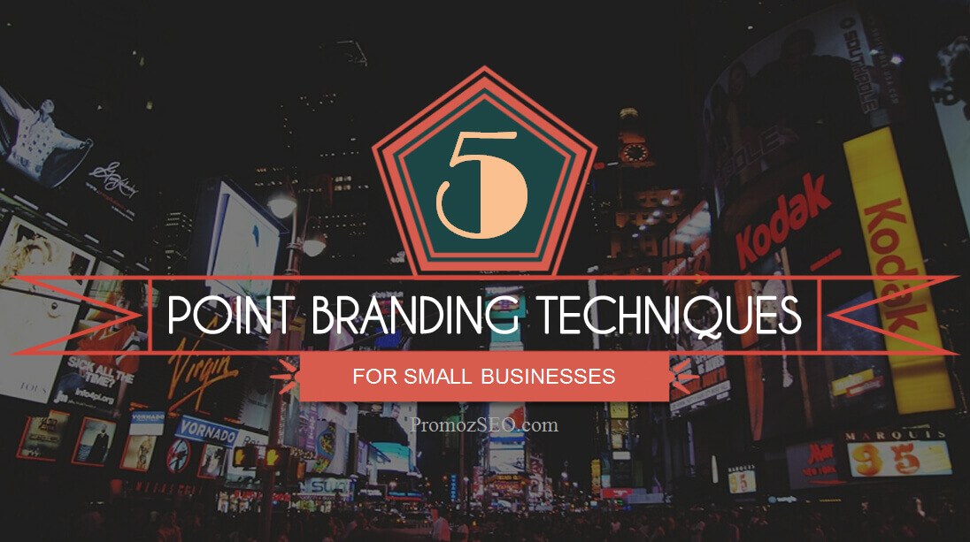 5 Branding Techniques for Small Businesses without Burning Cash