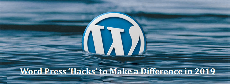 WordPress 'Hacks' to Make a Difference in 2019