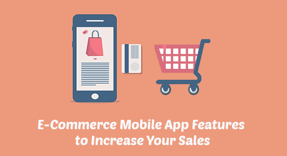10 Must Have eCommerce Mobile App Features to Increase your Sales