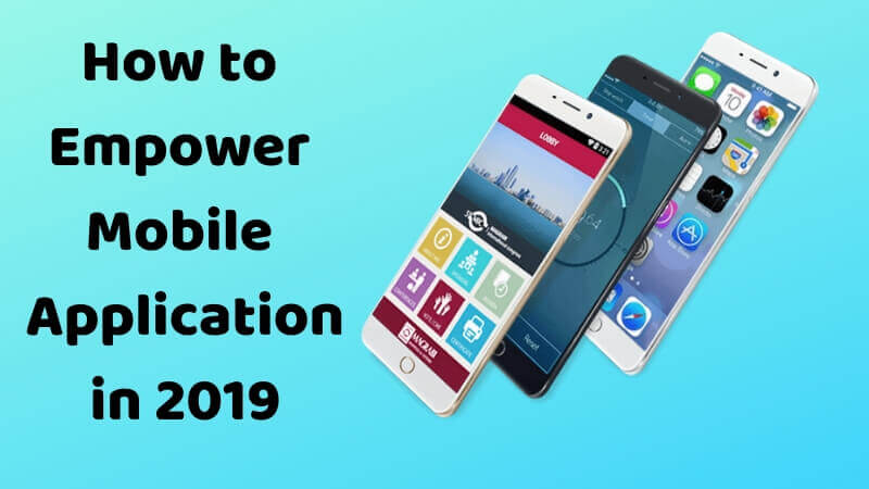 How to Empower your Mobile Application in 2019?