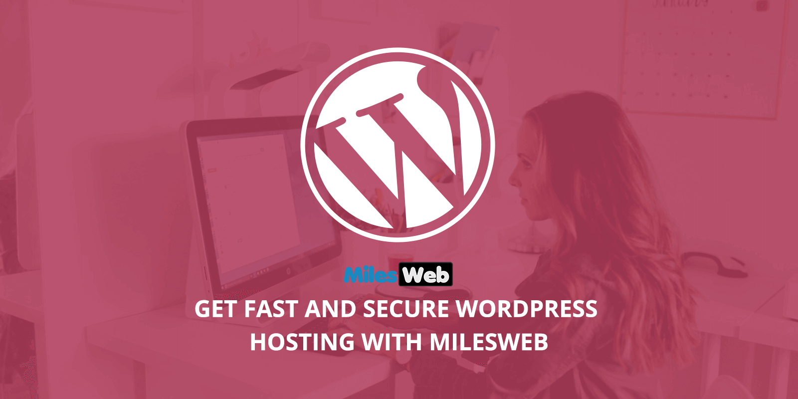Get Fast and Secure WordPress Hosting With MilesWeb