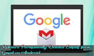 How to Retrieve Permanently Deleted Emails from Gmail on Android