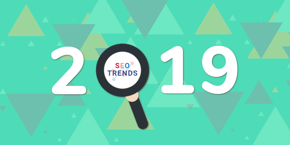 SEO Trends In 2019 That You Simply Can't Miss