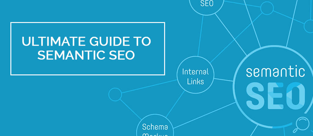 The Ultimate Guide to Semantic SEO