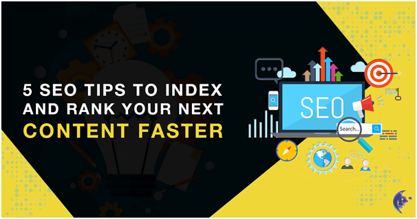 5 SEO Tips to Index and Rank your next Content faster