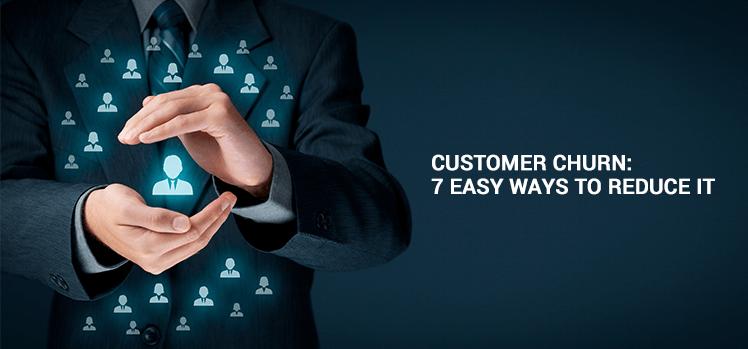 7 Helpful Tips to Reduce Customer Churn