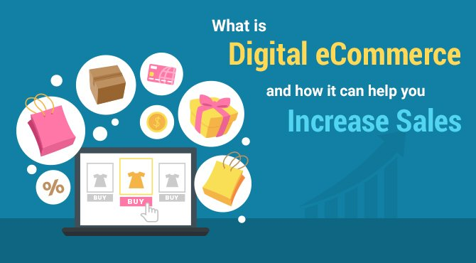 What is digital eCommerce and how it can help you increase sales?