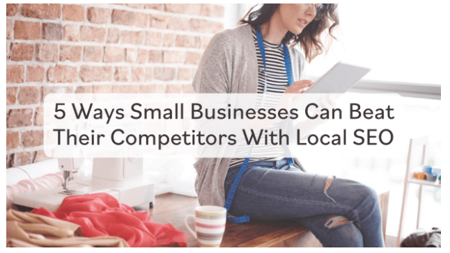 5 Ways Small Businesses Can Beat Their Competitors With Local SEO